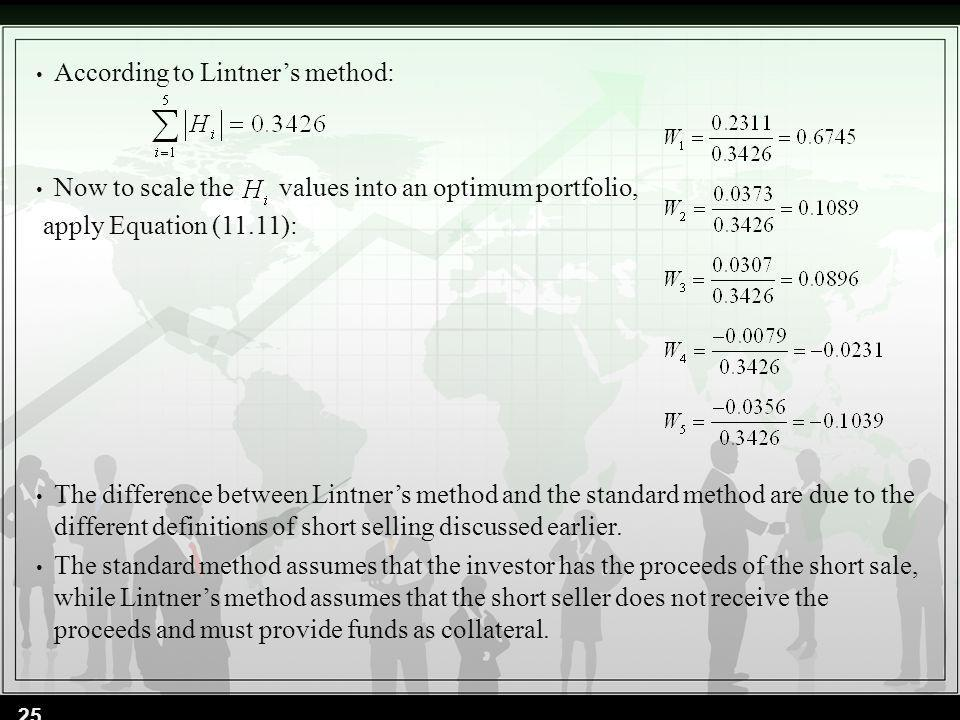 According to Lintners method: Now to scale the values into an optimum portfolio, apply Equation (11.11): The difference between Lintners method and th
