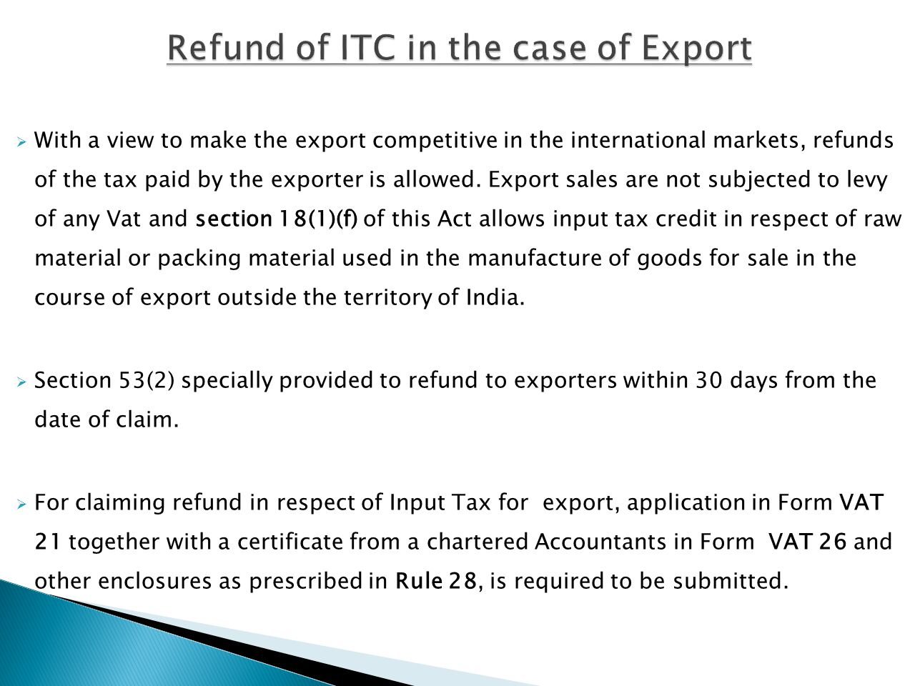 With a view to make the export competitive in the international markets, refunds of the tax paid by the exporter is allowed. Export sales are not subj