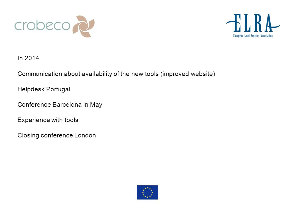 In 2014 Communication about availability of the new tools (improved website) Helpdesk Portugal Conference Barcelona in May Experience with tools Closing conference London