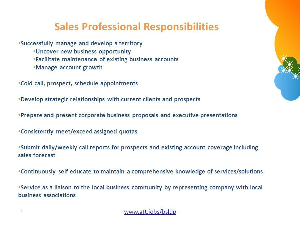 Sales Professional Responsibilities 2 www.att.jobs/bsldp Successfully manage and develop a territory Uncover new business opportunity Facilitate maint