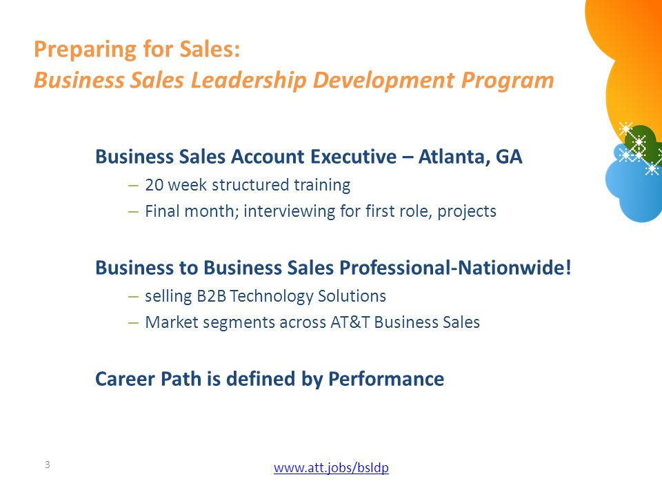 3 www.att.jobs/bsldp Preparing for Sales: Business Sales Leadership Development Program Business Sales Account Executive – Atlanta, GA – 20 week struc