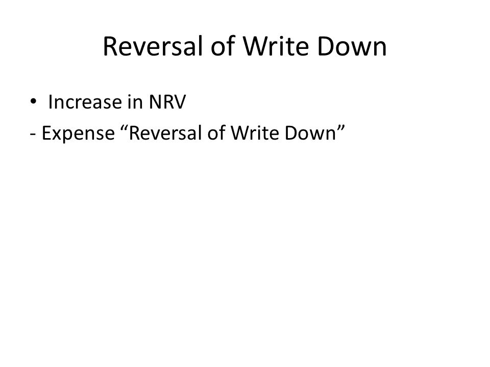 Reversal of Write Down Increase in NRV - Expense Reversal of Write Down