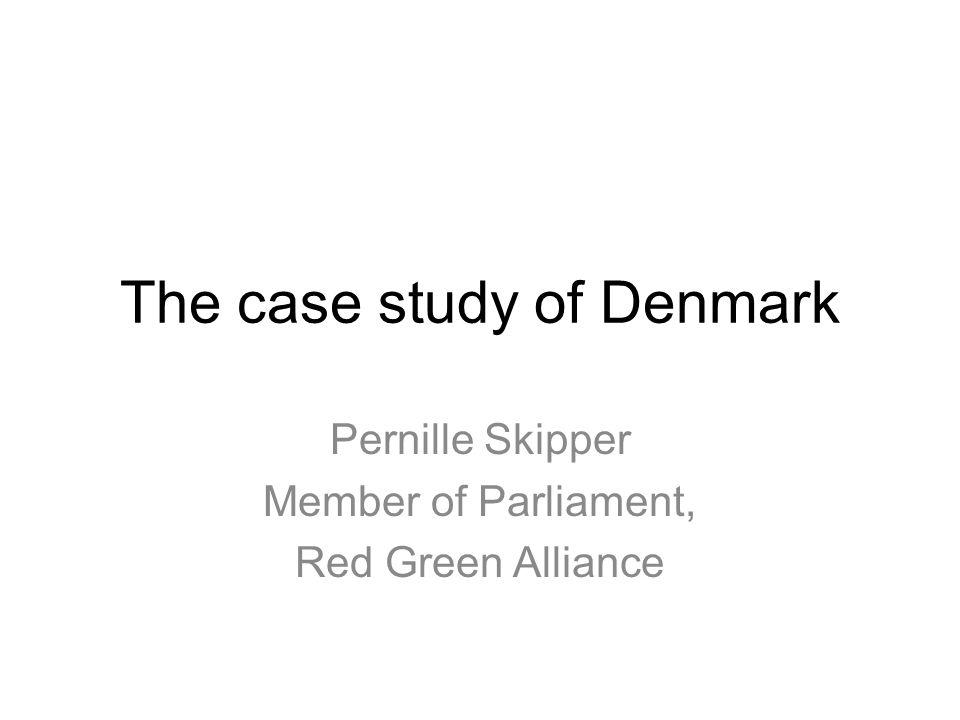 The case study of Denmark Pernille Skipper Member of Parliament, Red Green Alliance