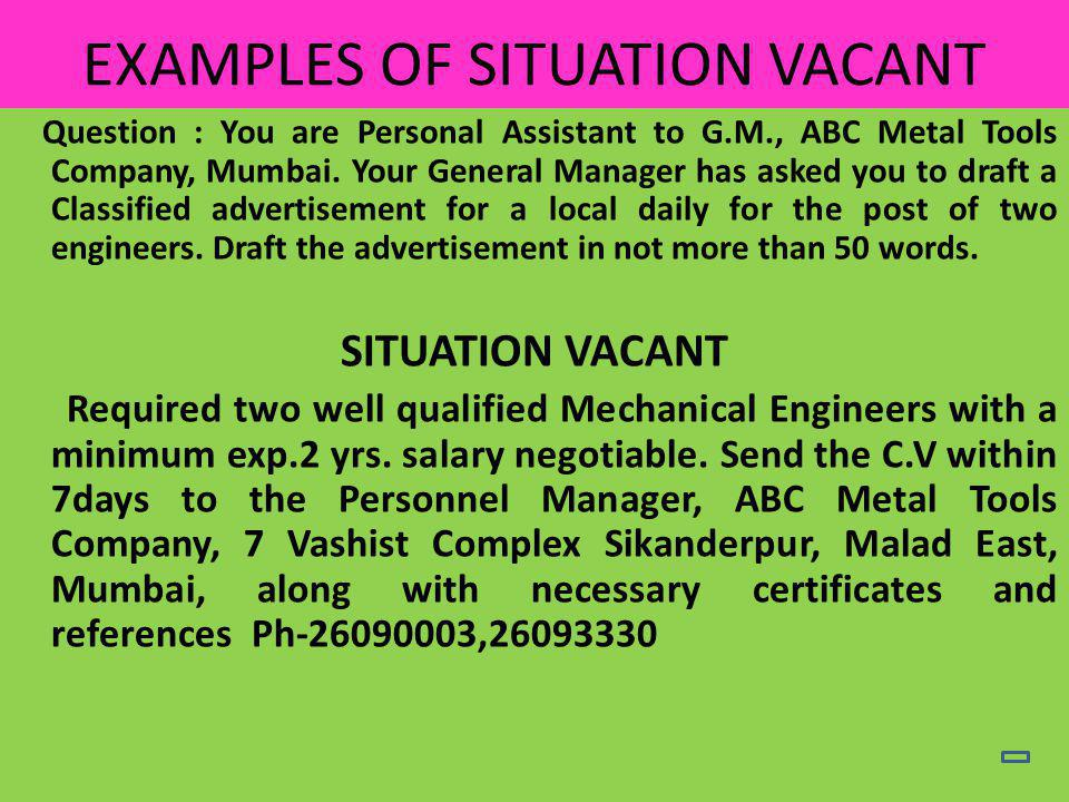 EXAMPLES OF SITUATION VACANT Question : You are Personal Assistant to G.M., ABC Metal Tools Company, Mumbai.