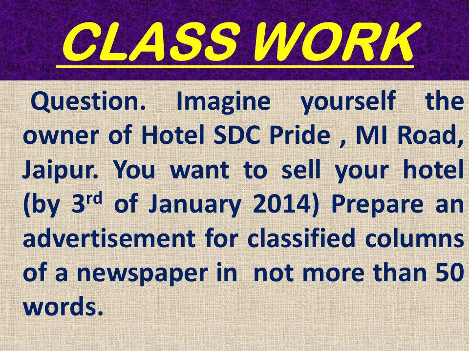 CLASS WORK Question. Imagine yourself the owner of Hotel SDC Pride, MI Road, Jaipur.