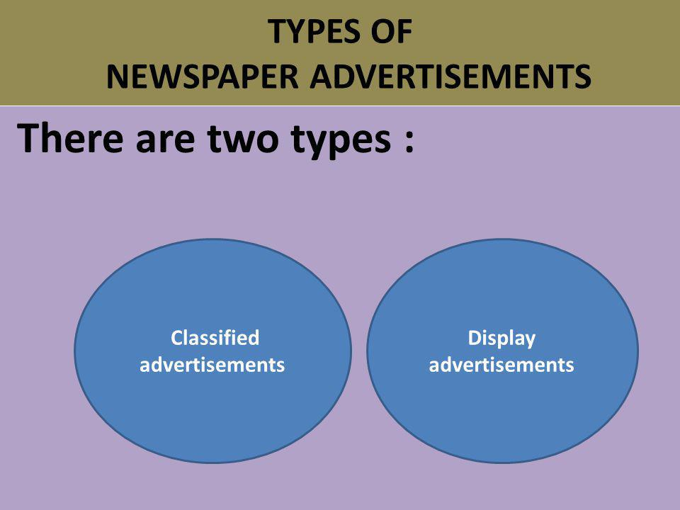 TYPES OF NEWSPAPER ADVERTISEMENTS There are two types : Classified advertisements Display advertisements