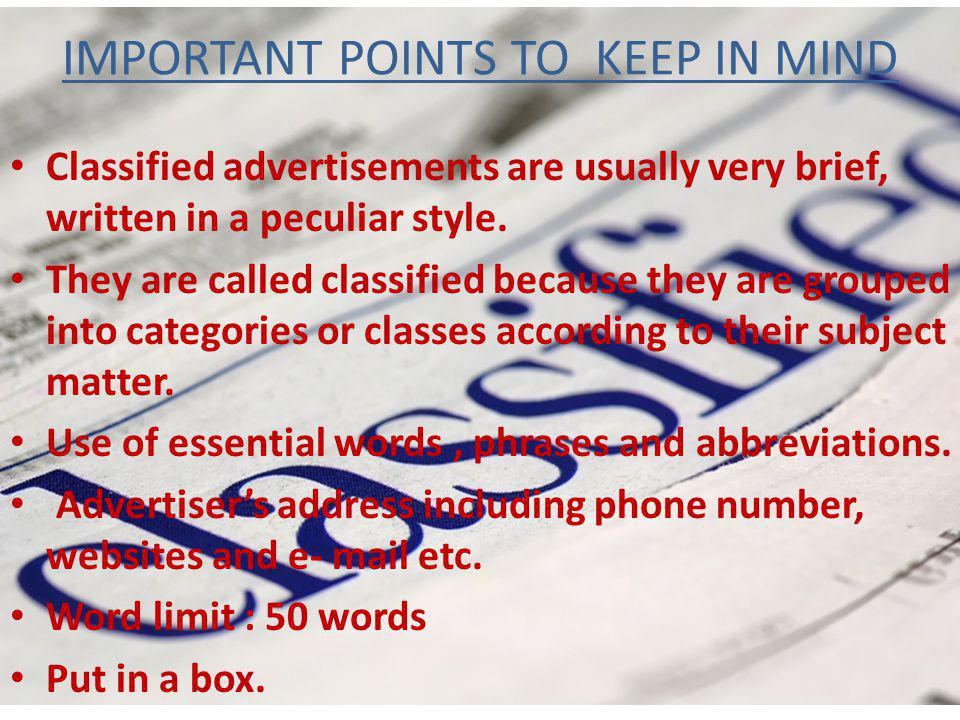 IMPORTANT POINTS TO KEEP IN MIND Classified advertisements are usually very brief, written in a peculiar style.