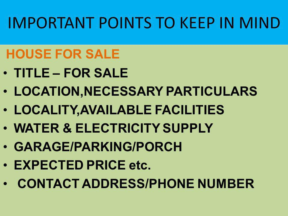 IMPORTANT POINTS TO KEEP IN MIND HOUSE FOR SALE TITLE – FOR SALE LOCATION,NECESSARY PARTICULARS LOCALITY,AVAILABLE FACILITIES WATER & ELECTRICITY SUPPLY GARAGE/PARKING/PORCH EXPECTED PRICE etc.