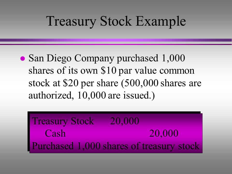 Treasury Stock... – are shares that a company has issued and later reacquired. l Purchasing treasury stock decreases assets and stockholders equity.