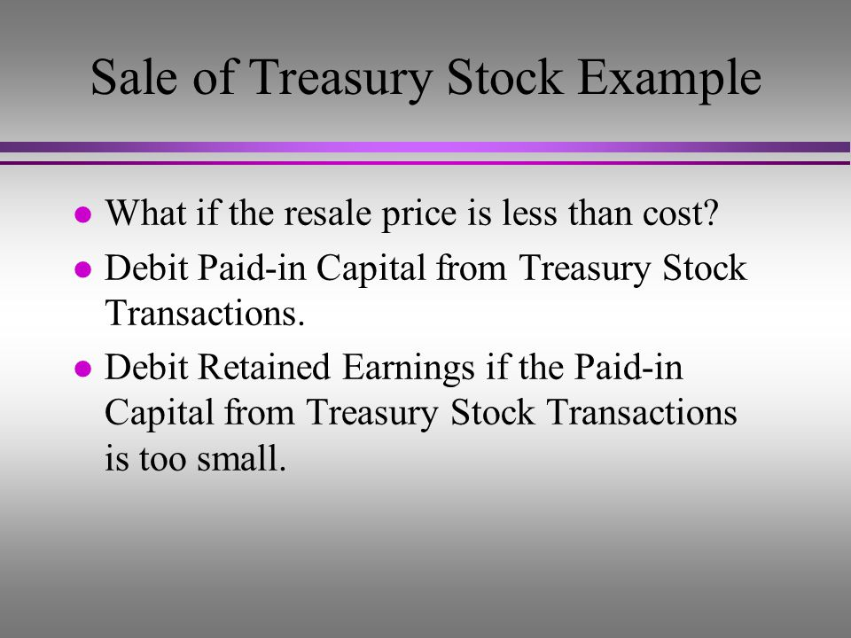 Cash1,800 Paid-In Capital from Treasury Stock 200 Treasury Stock2,000 Sold 100 shares of treasury stock Cash1,800 Paid-In Capital from Treasury Stock