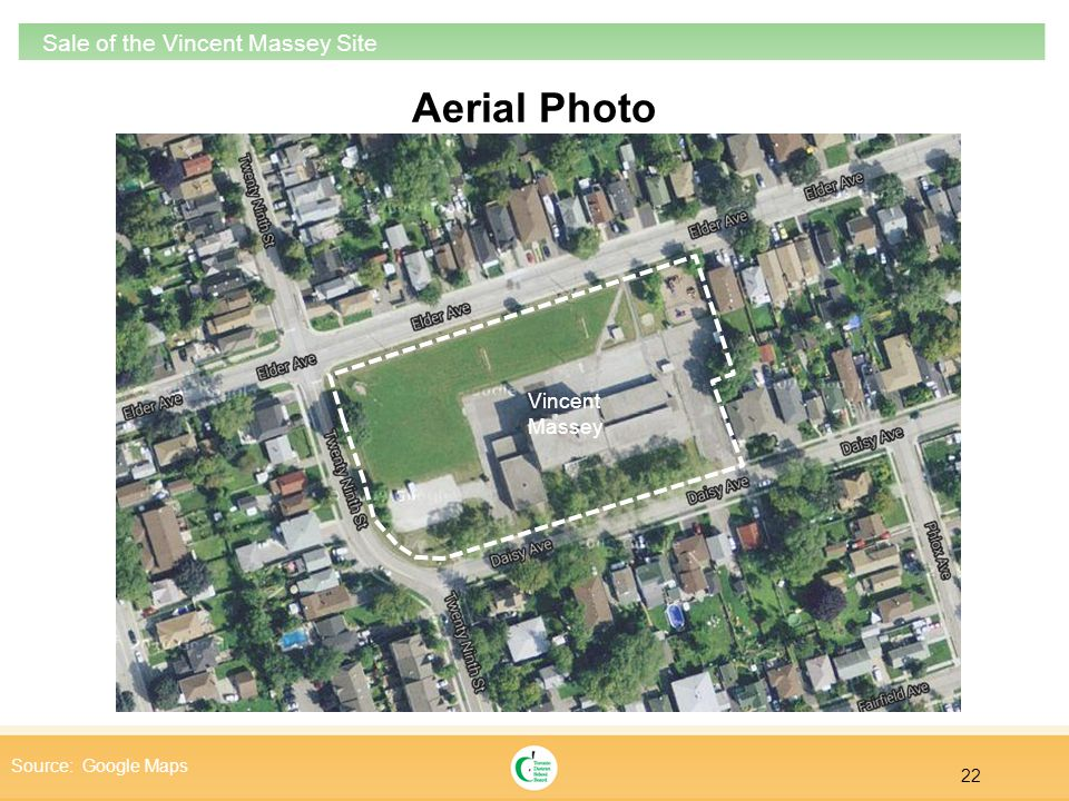 22 Sale of the Vincent Massey Site Aerial Photo Source: Google Maps Vincent Massey