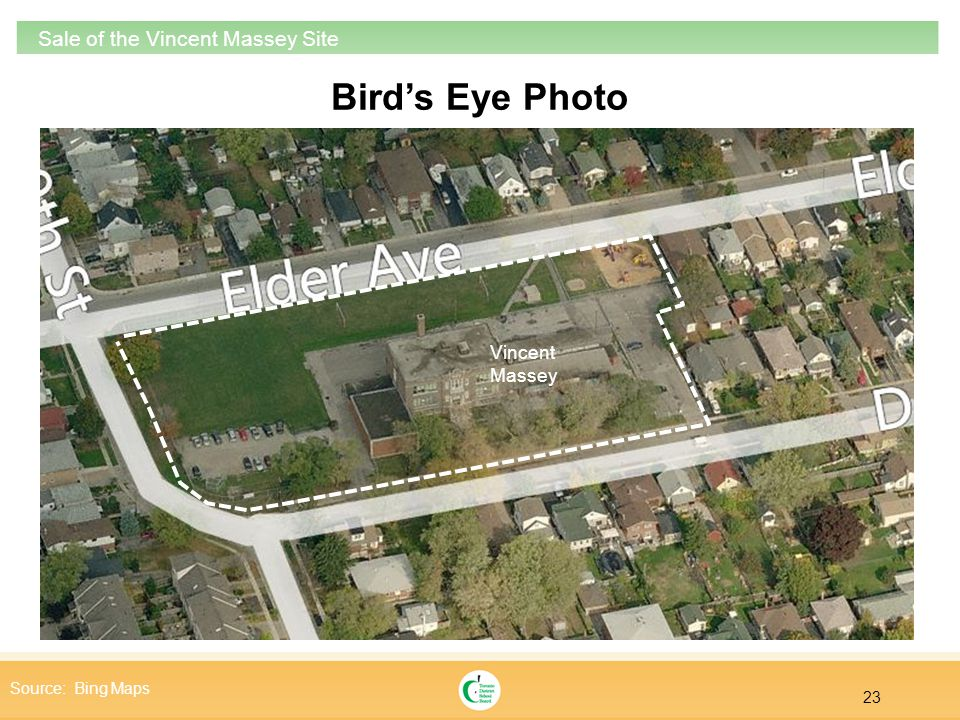 23 Sale of the Vincent Massey Site Birds Eye Photo Source: Bing Maps Vincent Massey