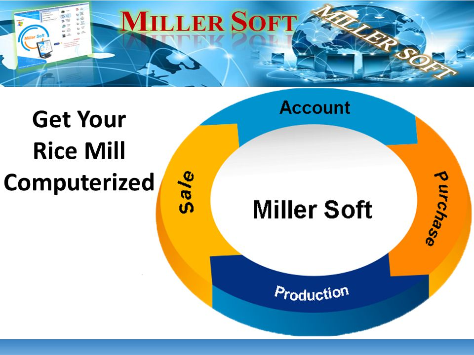 Miller Soft is a first ever built software product in India designed to automate all processes of a Rice Mill such as Arrivals, Purchases, Production, Sales, Bags stocks, Commodities Stocks and all kind of accounting tasks with latest double entry transaction techniques but with lots of ease.