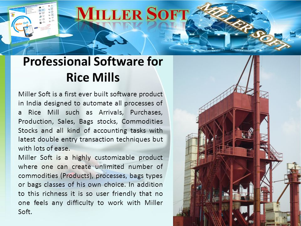 Miller Soft is a first ever built software product in India designed to automate all processes of a Rice Mill such as Arrivals, Purchases, Production,