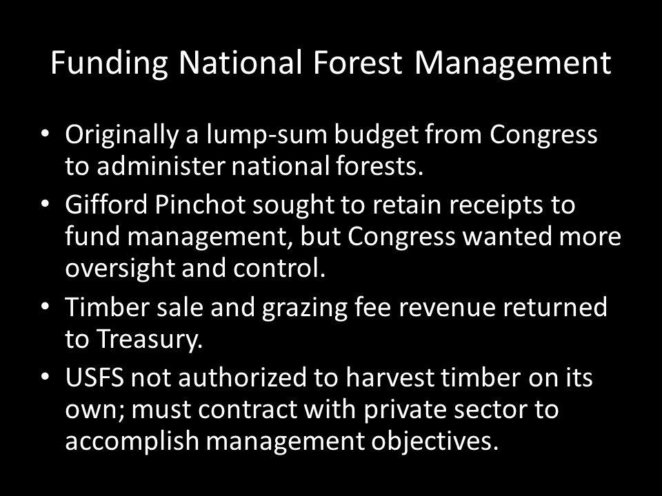 Funding National Forest Management Originally a lump-sum budget from Congress to administer national forests.