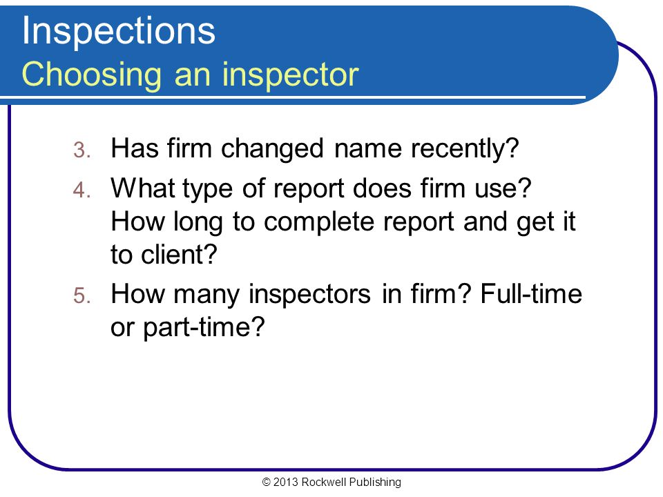 © 2013 Rockwell Publishing Inspections Choosing an inspector 3.