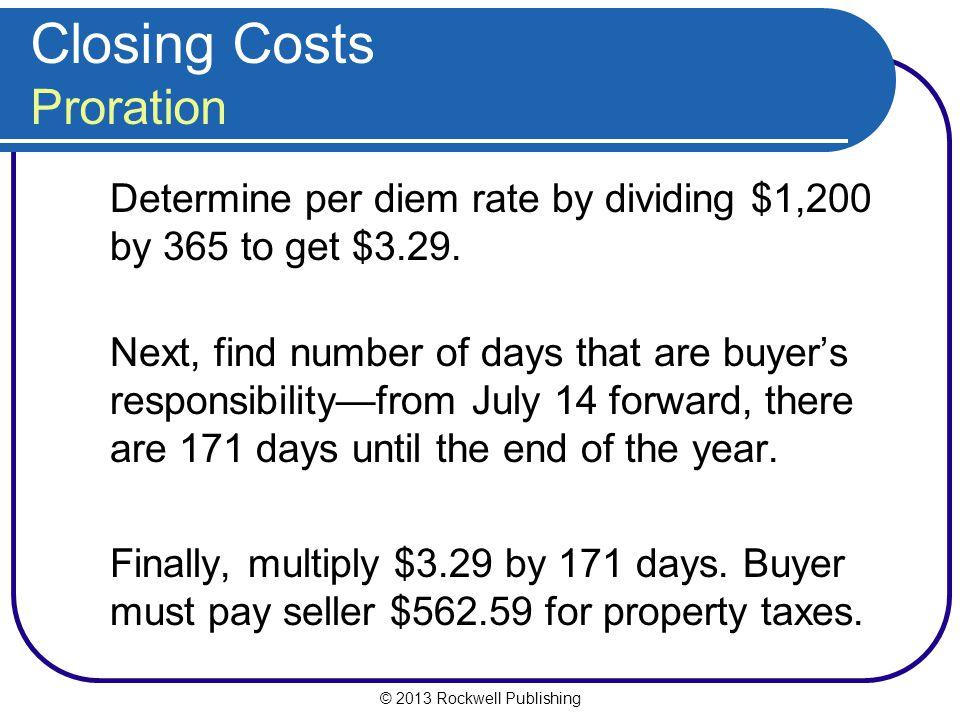 © 2013 Rockwell Publishing Closing Costs Proration Determine per diem rate by dividing $1,200 by 365 to get $3.29.