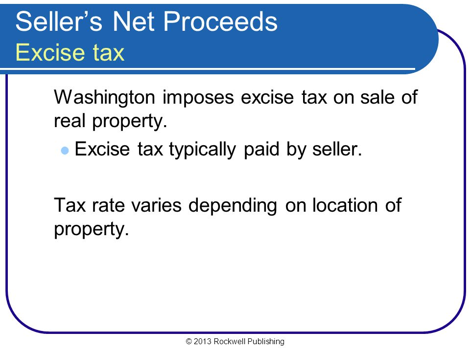 © 2013 Rockwell Publishing Sellers Net Proceeds Excise tax Washington imposes excise tax on sale of real property.