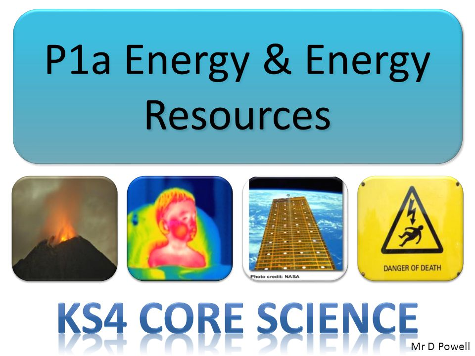 P1a Energy & Energy Resources Mr D Powell