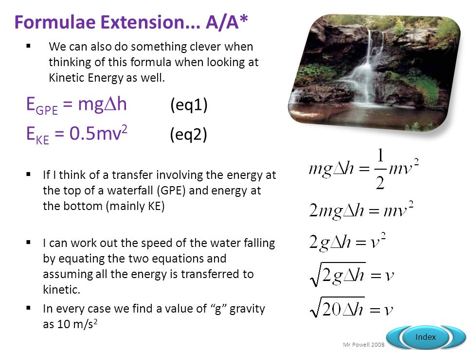 Mr Powell 2008 Index Formulae Extension... A/A* We can also do something clever when thinking of this formula when looking at Kinetic Energy as well.