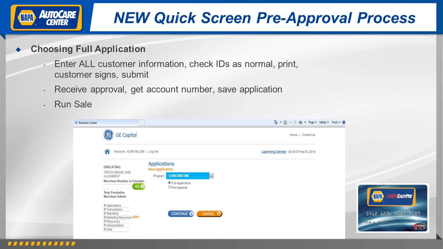 NEW Quick Screen Pre-Approval Process CARCAREONE Choosing Full Application - Enter ALL customer information, check IDs as normal, print, customer sign