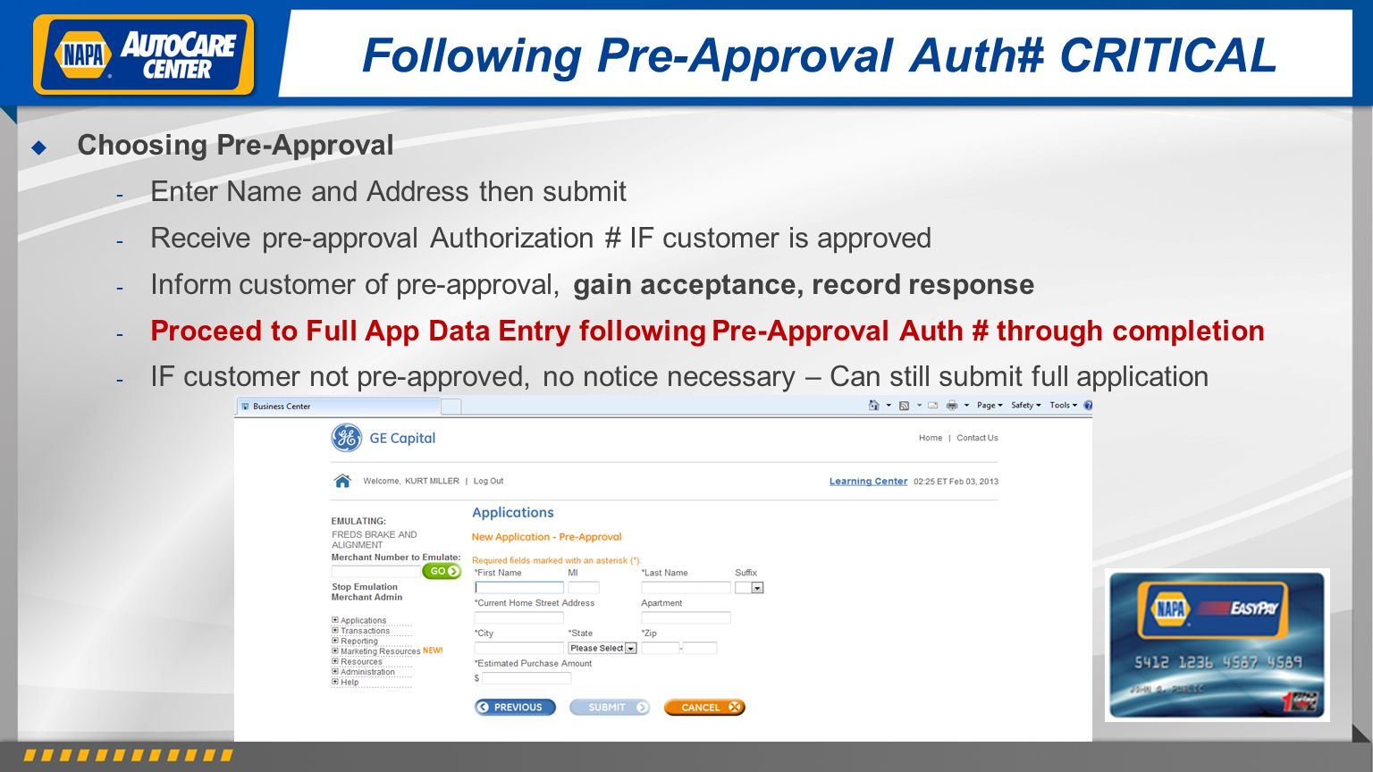 Following Pre-Approval Auth# CRITICAL Choosing Pre-Approval - Enter Name and Address then submit - Receive pre-approval Authorization # IF customer is approved - Inform customer of pre-approval, gain acceptance, record response - Proceed to Full App Data Entry following Pre-Approval Auth # through completion - IF customer not pre-approved, no notice necessary – Can still submit full application