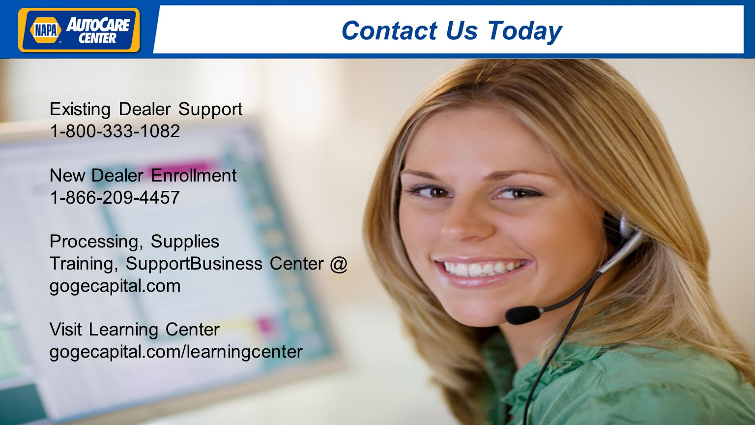 Contact Us Today Existing Dealer Support 1-800-333-1082 New Dealer Enrollment 1-866-209-4457 Processing, Supplies Training, SupportBusiness Center @ g