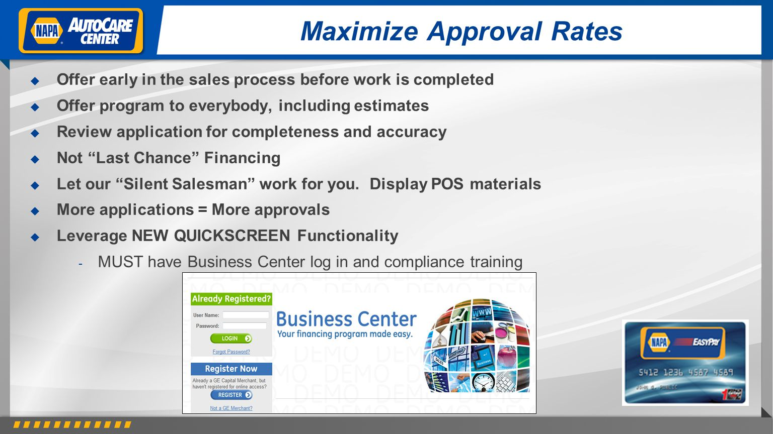 Maximize Approval Rates Offer early in the sales process before work is completed Offer program to everybody, including estimates Review application f