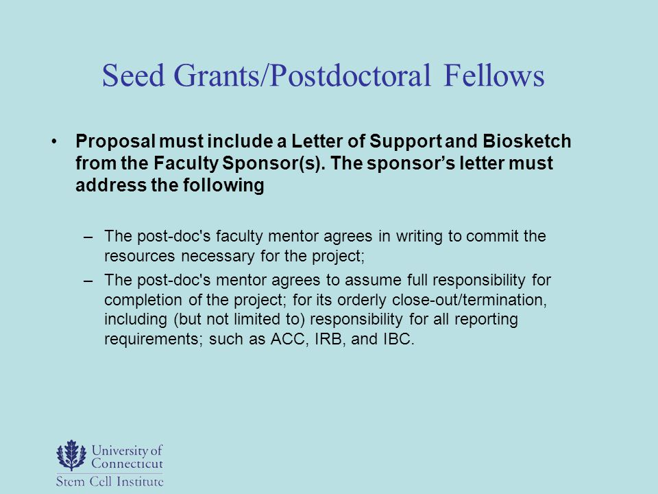 Seed Grants/Postdoctoral Fellows Proposal must include a Letter of Support and Biosketch from the Faculty Sponsor(s). The sponsors letter must address