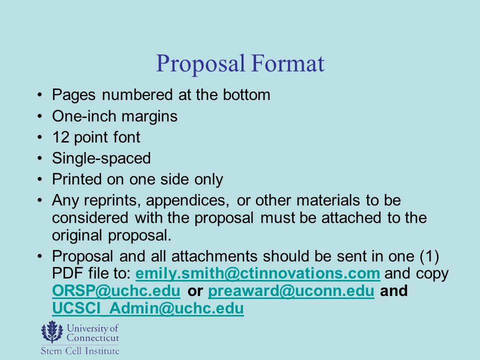 Proposal Format Pages numbered at the bottom One-inch margins 12 point font Single-spaced Printed on one side only Any reprints, appendices, or other