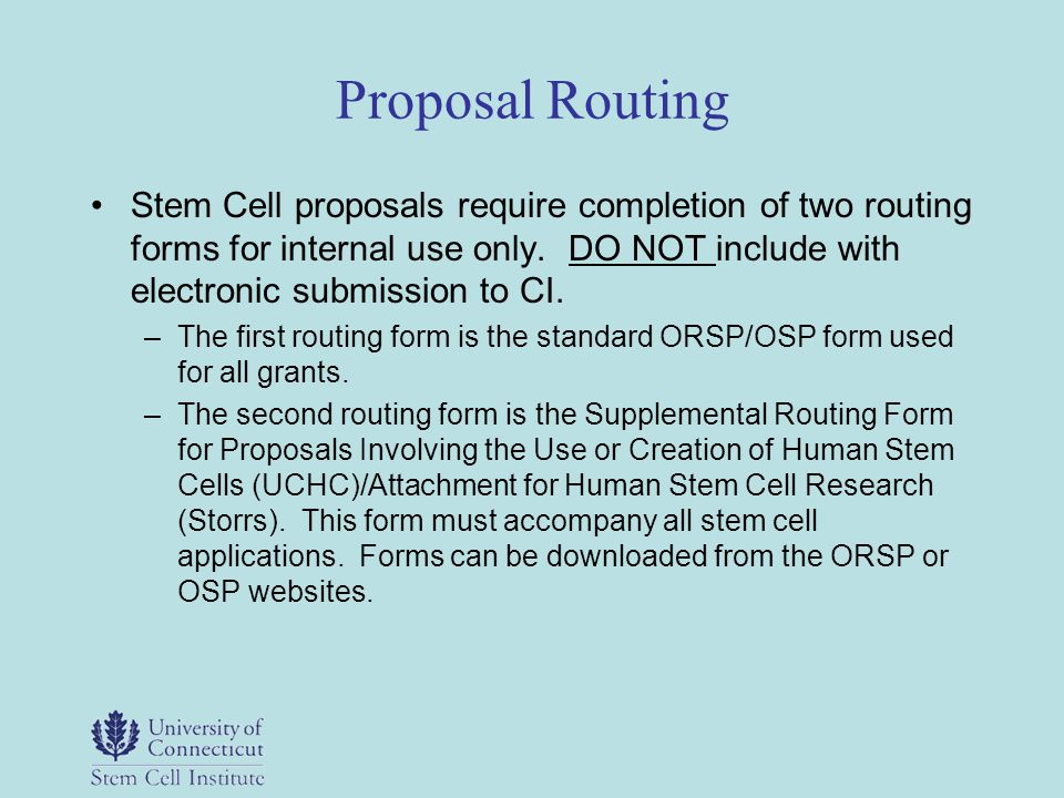 Proposal Routing Stem Cell proposals require completion of two routing forms for internal use only. DO NOT include with electronic submission to CI. –