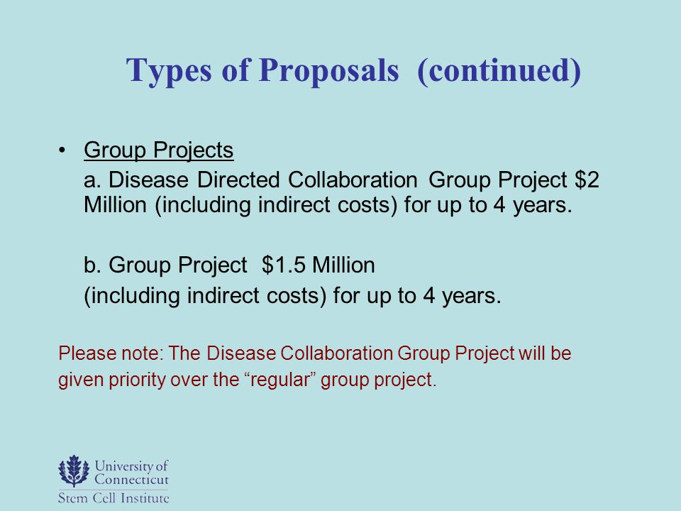 Types of Proposals (continued) Group Projects a. Disease Directed Collaboration Group Project $2 Million (including indirect costs) for up to 4 years.