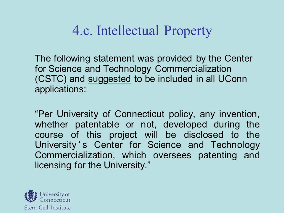 4.c. Intellectual Property The following statement was provided by the Center for Science and Technology Commercialization (CSTC) and suggested to be