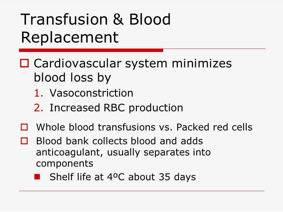 Transfusion & Blood Replacement Cardiovascular system minimizes blood loss by 1.Vasoconstriction 2.Increased RBC production Whole blood transfusions v