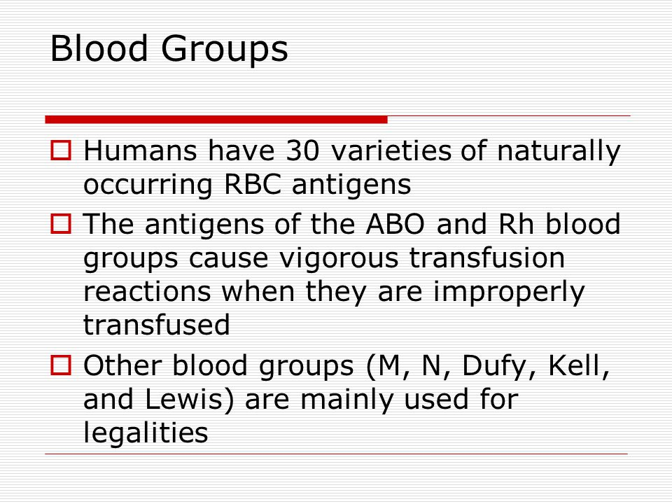 Humans have 30 varieties of naturally occurring RBC antigens The antigens of the ABO and Rh blood groups cause vigorous transfusion reactions when the
