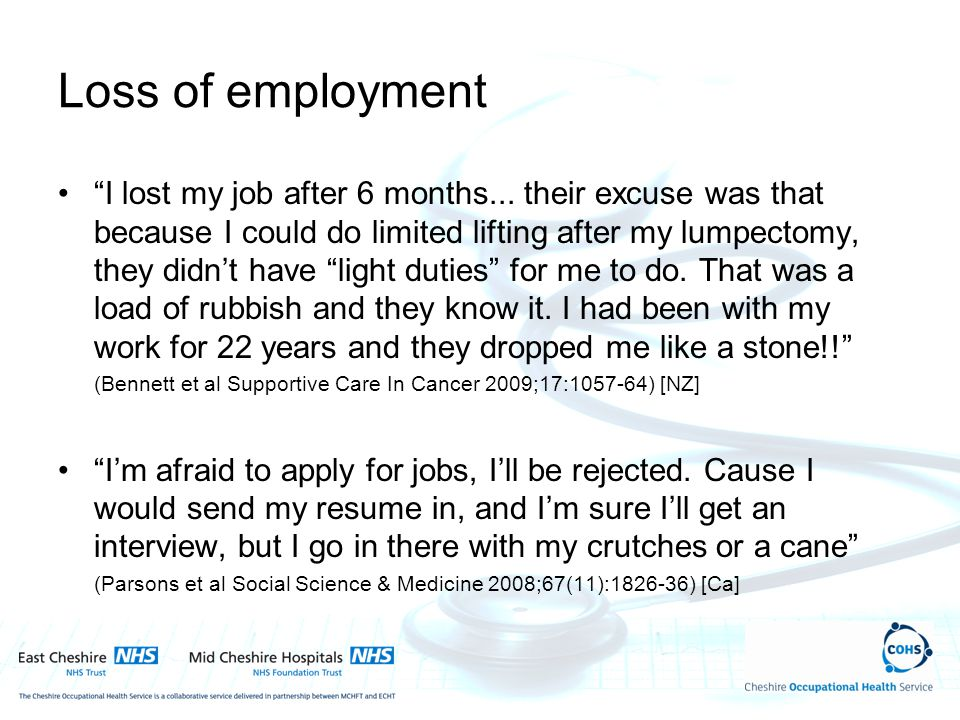 Loss of employment I lost my job after 6 months... their excuse was that because I could do limited lifting after my lumpectomy, they didnt have light