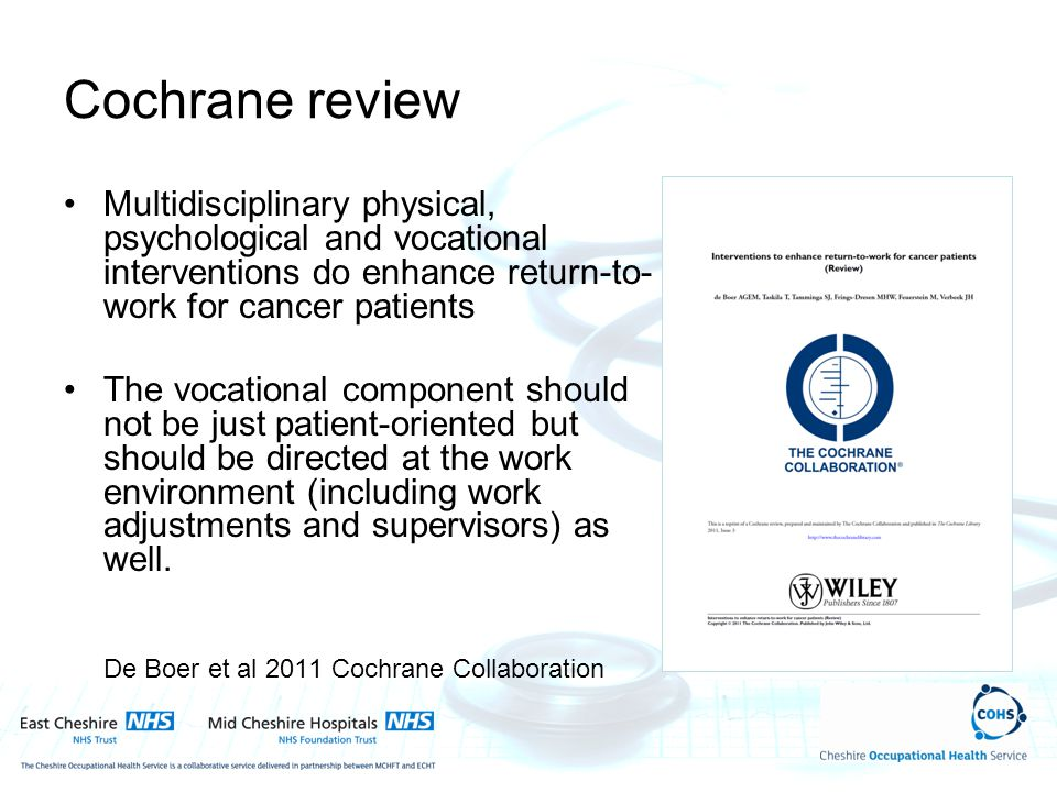 Cochrane review Multidisciplinary physical, psychological and vocational interventions do enhance return-to- work for cancer patients The vocational c