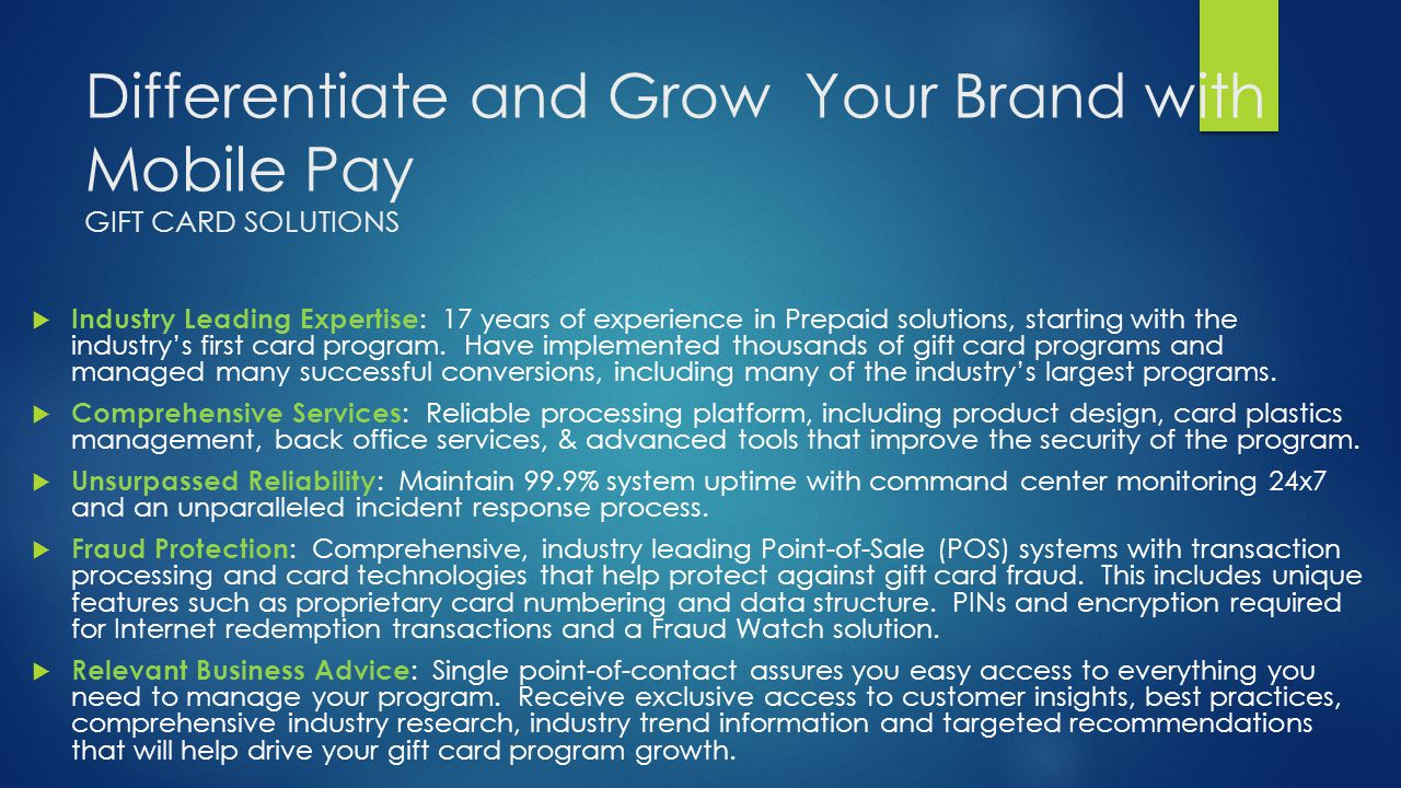 Differentiate and Grow Your Brand with Mobile Pay GIFT CARD SOLUTIONS Industry Leading Expertise : 17 years of experience in Prepaid solutions, starti