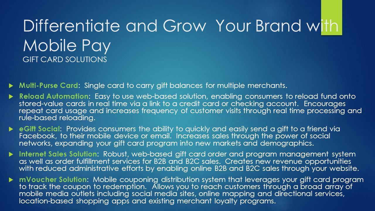 Differentiate and Grow Your Brand with Mobile Pay GIFT CARD SOLUTIONS Multi-Purse Card : Single card to carry gift balances for multiple merchants. Re