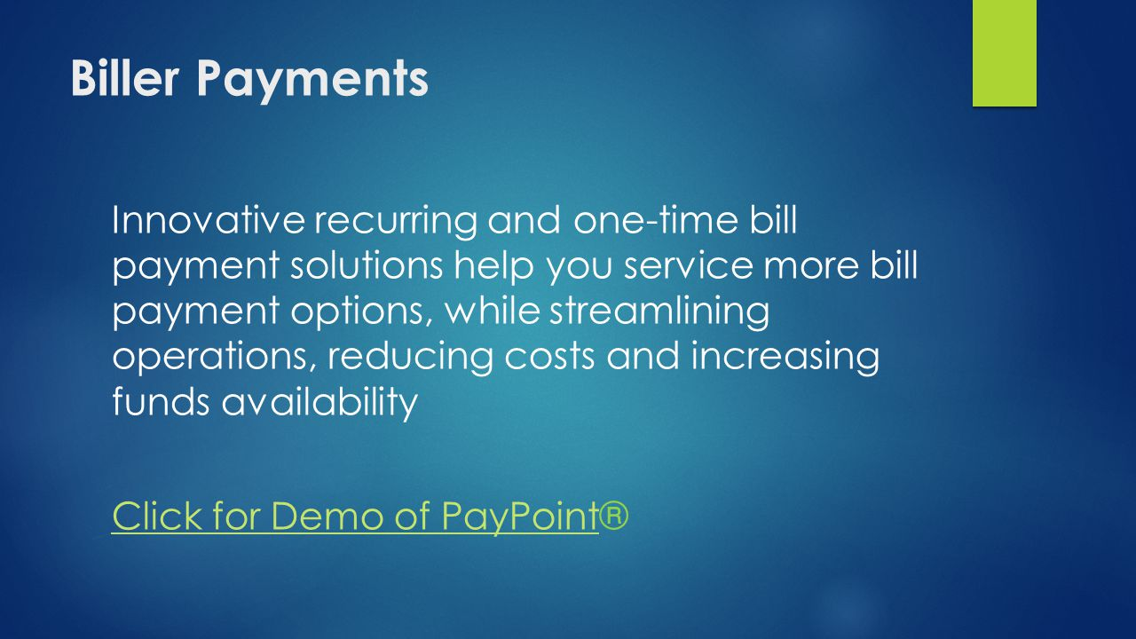 Biller Payments Innovative recurring and one-time bill payment solutions help you service more bill payment options, while streamlining operations, re