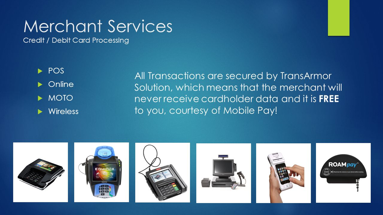 Merchant Services Credit / Debit Card Processing POS Online MOTO Wireless All Transactions are secured by TransArmor Solution, which means that the me