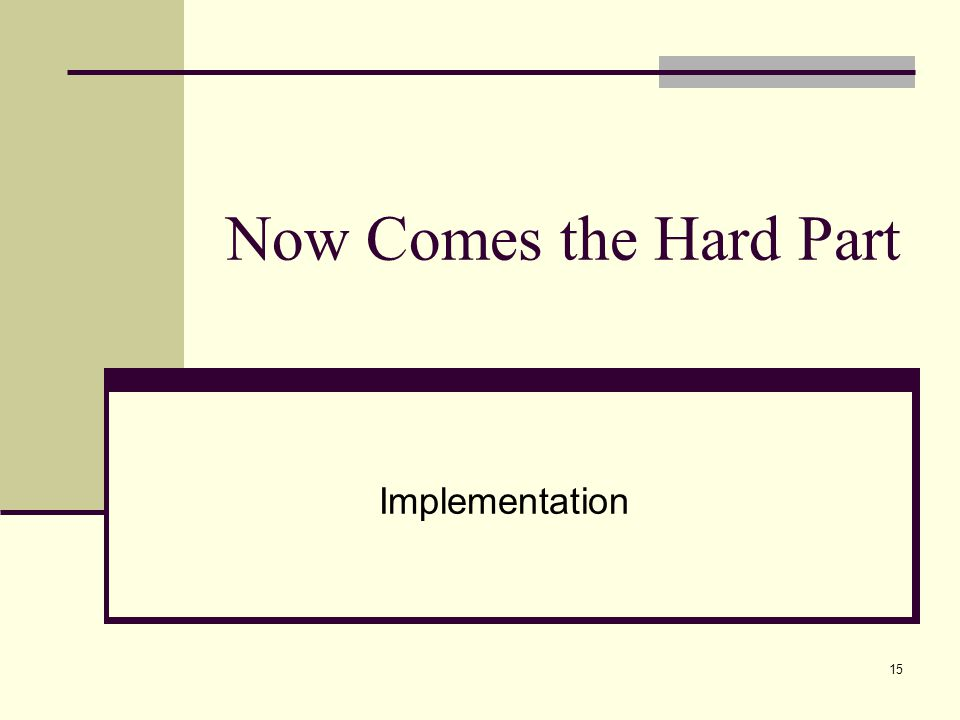 15 Now Comes the Hard Part Implementation