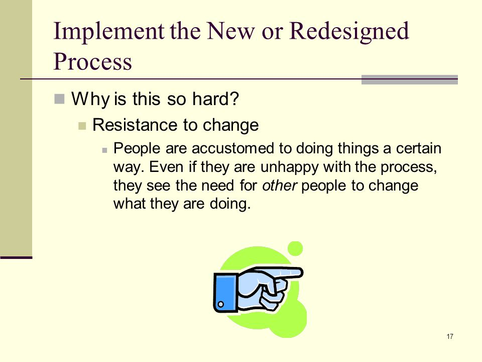 17 Implement the New or Redesigned Process Why is this so hard.