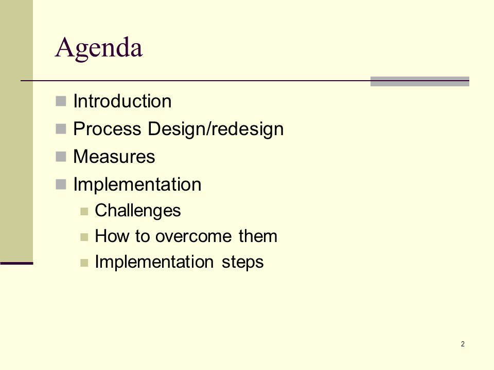 2 Agenda Introduction Process Design/redesign Measures Implementation Challenges How to overcome them Implementation steps