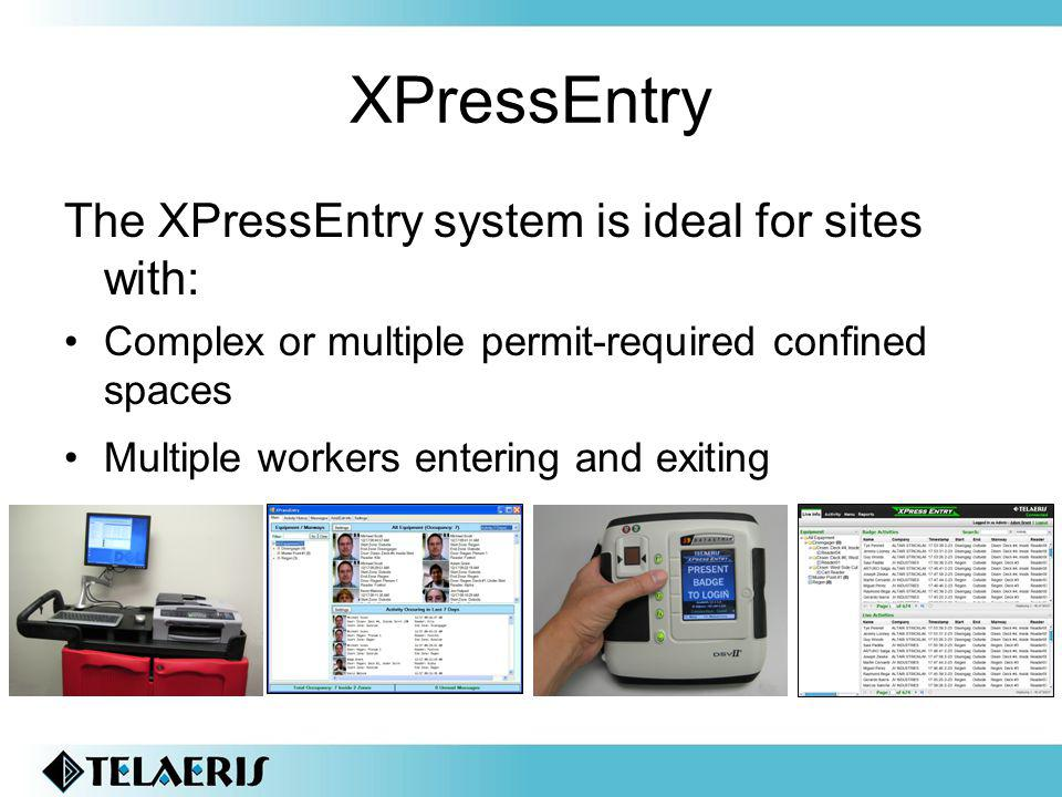 XPressEntry The XPressEntry system is ideal for sites with: Complex or multiple permit-required confined spaces Multiple workers entering and exiting