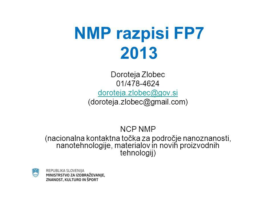 NMP razpisi FP7 2013 Doroteja Zlobec 01/478-4624 doroteja.zlobec@gov.si (doroteja.zlobec@gmail.com) NCP NMP (nacionalna kontaktna točka za področje nanoznanosti, nanotehnologije, materialov in novih proizvodnih tehnologij)
