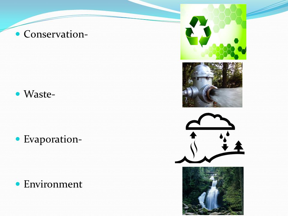 Conservation- Waste- Evaporation- Environment