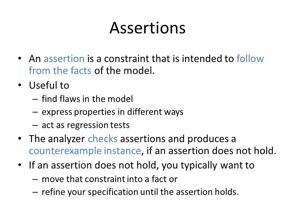 Assertions An assertion is a constraint that is intended to follow from the facts of the model.