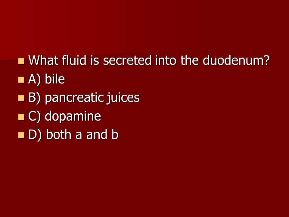 What fluid is secreted into the duodenum.What fluid is secreted into the duodenum.