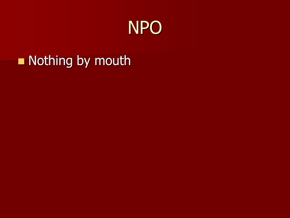 NPO Nothing by mouth Nothing by mouth
